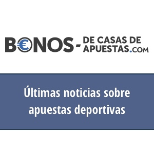 noticias de apuestas deportivas en bonosdecasasdeapuestas.com