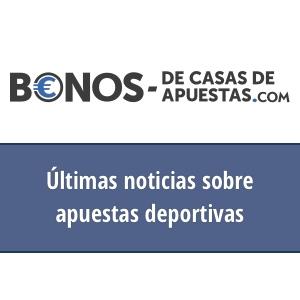 noticias de apuestas deportivas en bonosdecasasdeapuestas.com