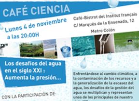 Café Ciencia. Los desafíos del agua en el siglo XXI: aumenta la presión