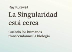 'La singularidad está cerca. Cuando los humanos trascendamos la biología'
