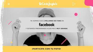 El Corte Inglés celebra sus dos millones de fans en Facebook.