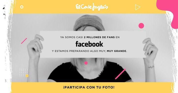 El Corte Inglés celebrará sus 2 millones de fans en Facebook y les invita a ser estrellas de su campaña